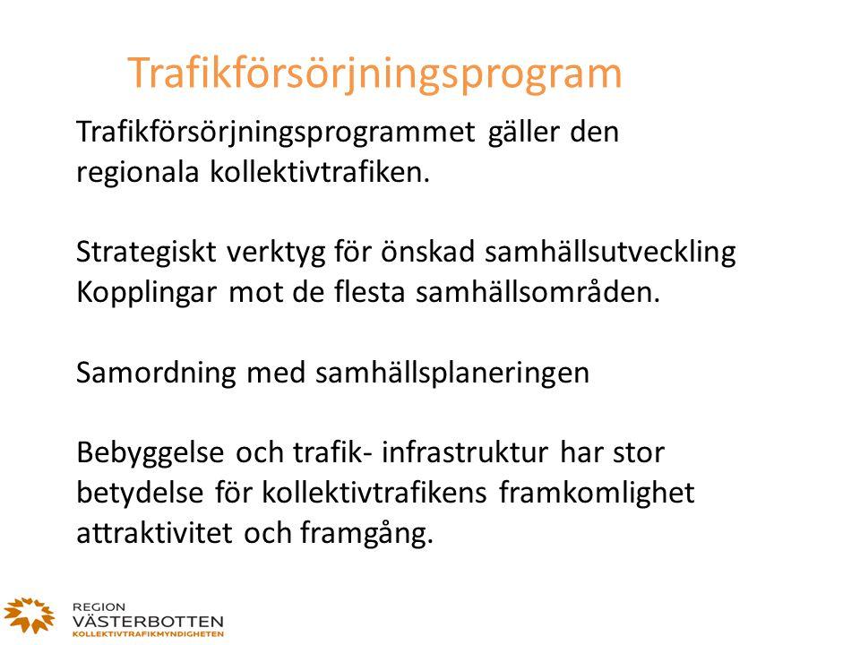 Trafikförsörjningsprogrammet gäller den regionala kollektivtrafiken. Strategiskt verktyg för önskad samhällsutveckling Kopplingar mot de flesta samhäl