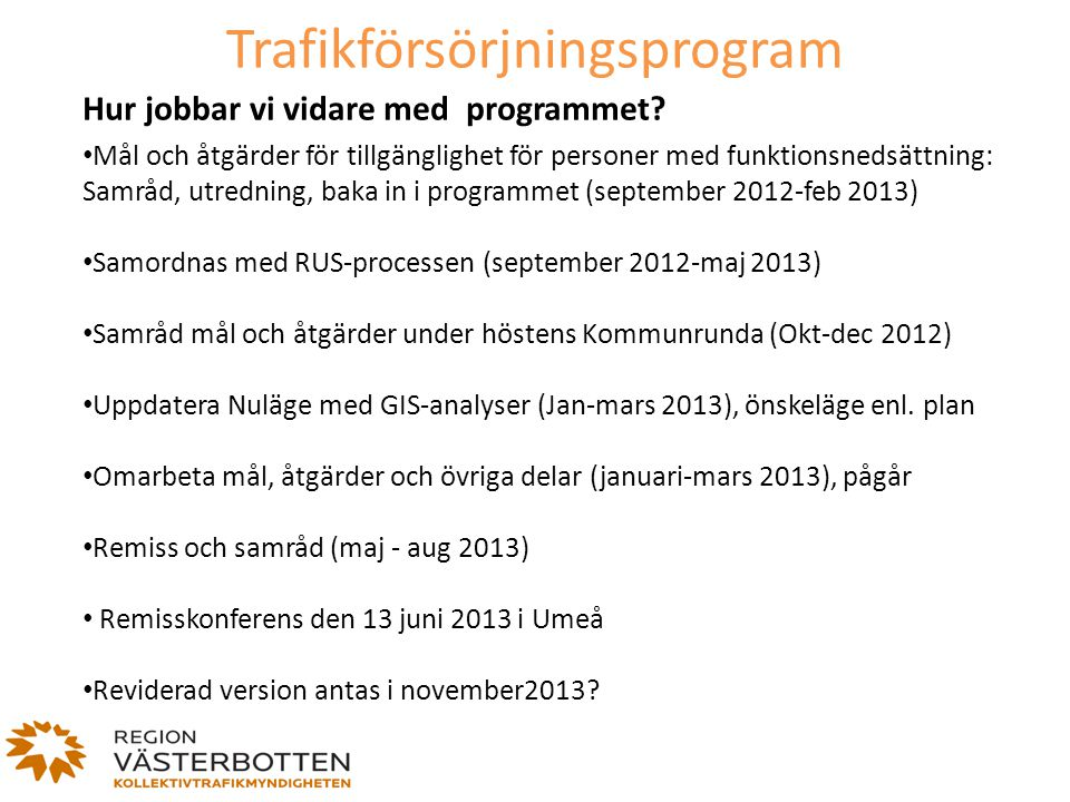 Trafikförsörjningsprogram Hur jobbar vi vidare med programmet? Mål och åtgärder för tillgänglighet för personer med funktionsnedsättning: Samråd, utre