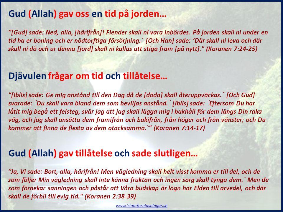 """""""[Gud] sade: Ned, alla, [härifrån]! Fiender skall ni vara inbördes. På jorden skall ni under en tid ha er boning och er nödtorftiga försörjning.´ [Och"""