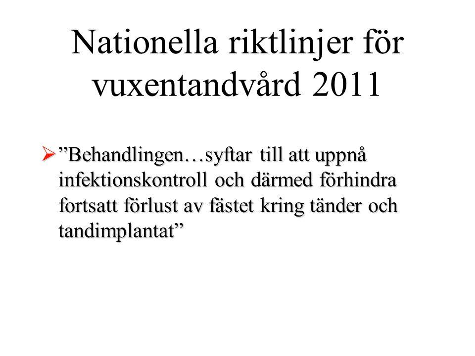 """Nationella riktlinjer för vuxentandvård 2011  """"Behandlingen…syftar till att uppnå infektionskontroll och därmed förhindra fortsatt förlust av fästet"""