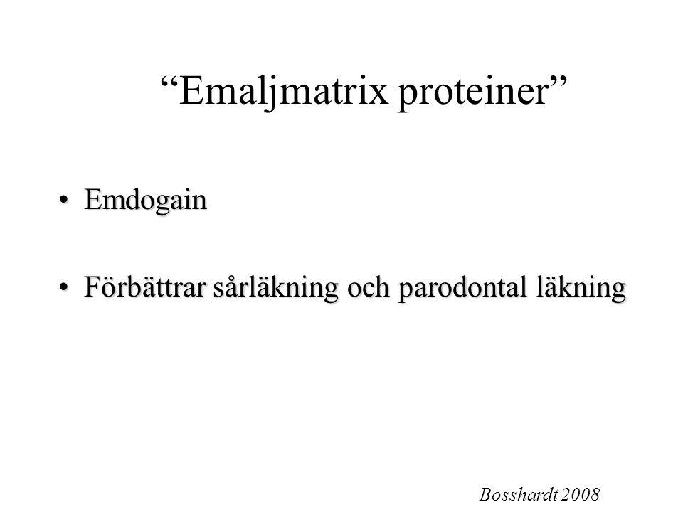"""""""Emaljmatrix proteiner"""" EmdogainEmdogain Förbättrar sårläkning och parodontal läkningFörbättrar sårläkning och parodontal läkning Bosshardt 2008"""