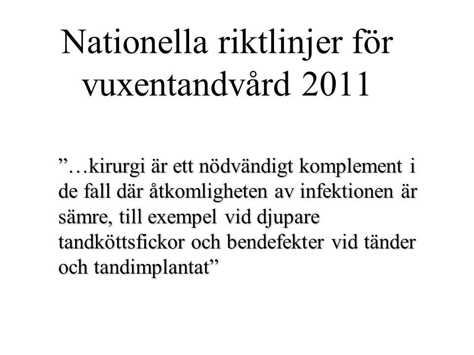 """Nationella riktlinjer för vuxentandvård 2011 """"…kirurgi är ett nödvändigt komplement i de fall där åtkomligheten av infektionen är sämre, till exempel"""