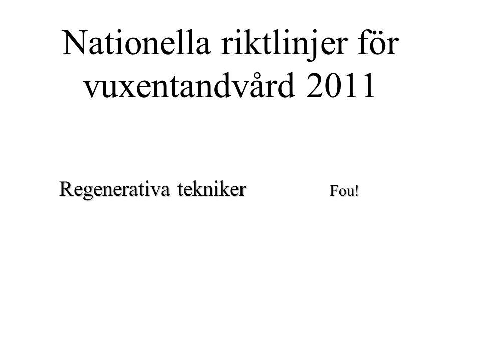 Nationella riktlinjer för vuxentandvård 2011 Regenerativa tekniker Fou!