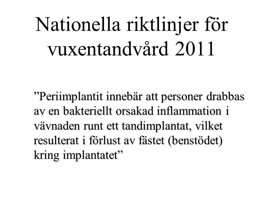 """Nationella riktlinjer för vuxentandvård 2011 """"Periimplantit innebär att personer drabbas av en bakteriellt orsakad inflammation i vävnaden runt ett ta"""