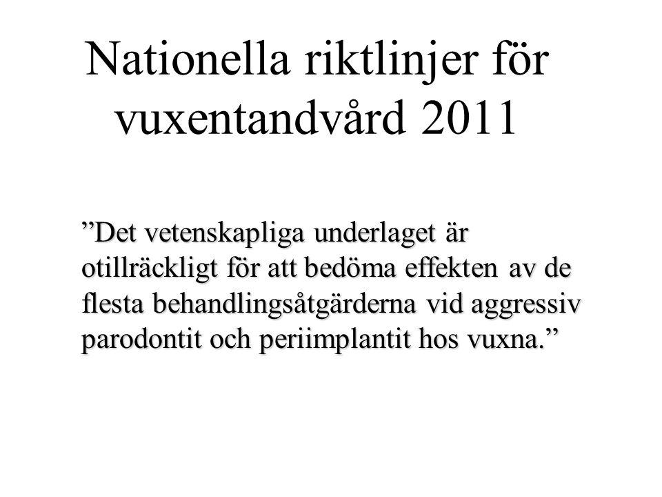"""Nationella riktlinjer för vuxentandvård 2011 """"Det vetenskapliga underlaget är otillräckligt för att bedöma effekten av de flesta behandlingsåtgärderna"""