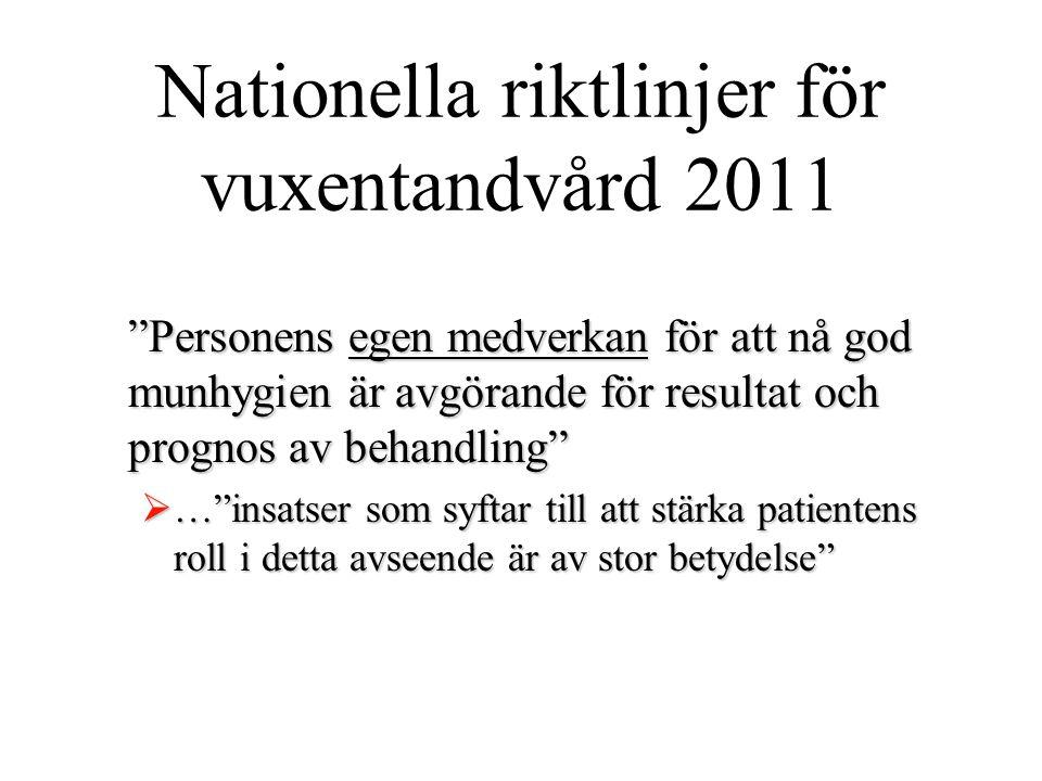 """Nationella riktlinjer för vuxentandvård 2011 """"Personens egen medverkan för att nå god munhygien är avgörande för resultat och prognos av behandling"""" """