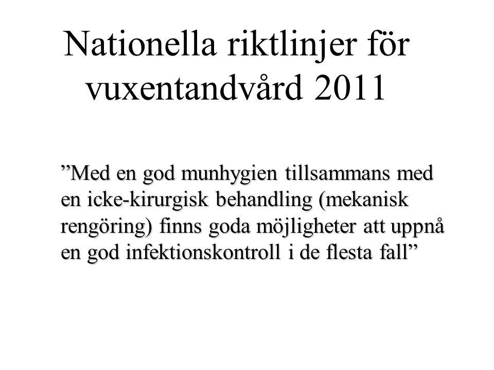 """Nationella riktlinjer för vuxentandvård 2011 """"Med en god munhygien tillsammans med en icke-kirurgisk behandling (mekanisk rengöring) finns goda möjlig"""
