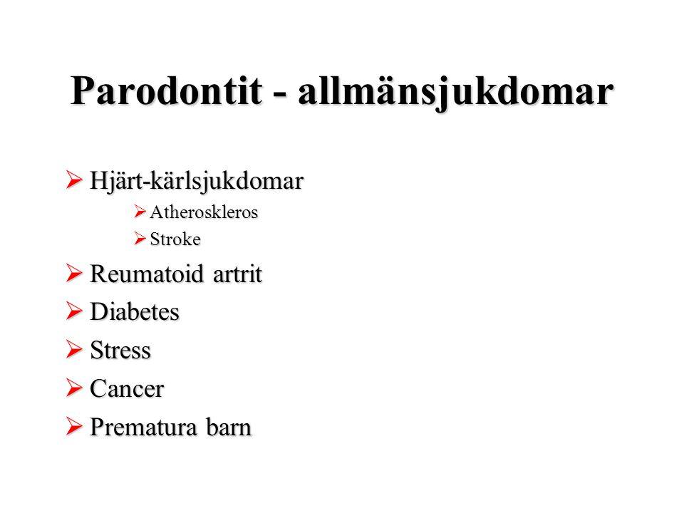 Parodontit - allmänsjukdomar  Hjärt-kärlsjukdomar  Atheroskleros  Stroke  Reumatoid artrit  Diabetes  Stress  Cancer  Prematura barn