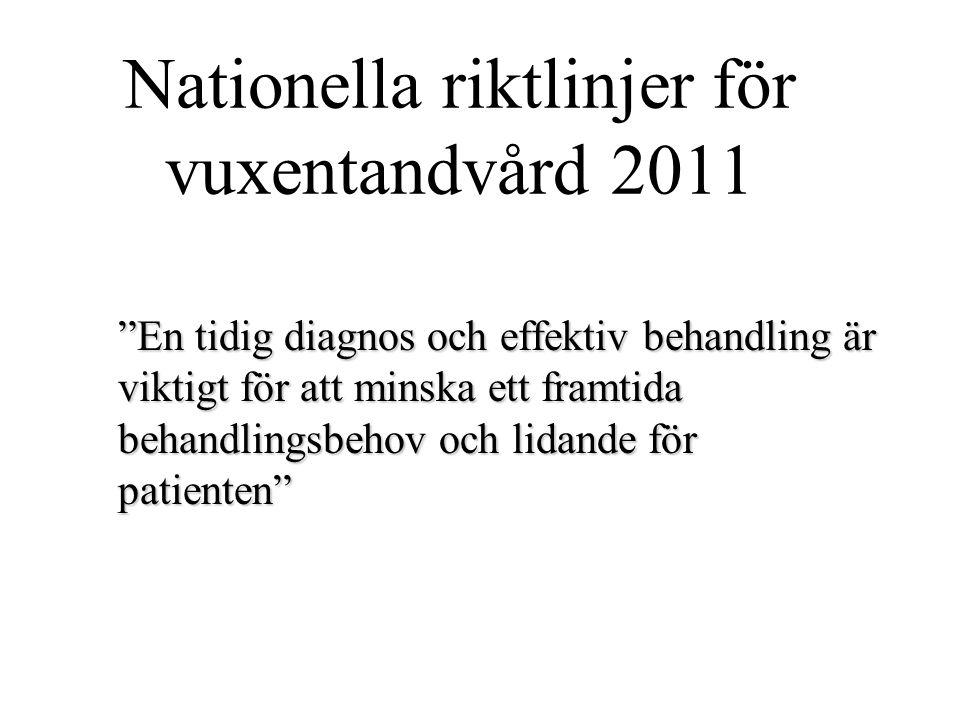 """Nationella riktlinjer för vuxentandvård 2011 """"En tidig diagnos och effektiv behandling är viktigt för att minska ett framtida behandlingsbehov och lid"""