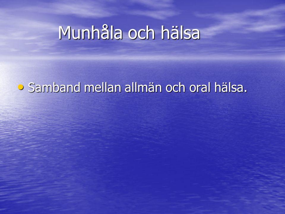 Munhåla och hälsa Samband mellan allmän och oral hälsa. Samband mellan allmän och oral hälsa.