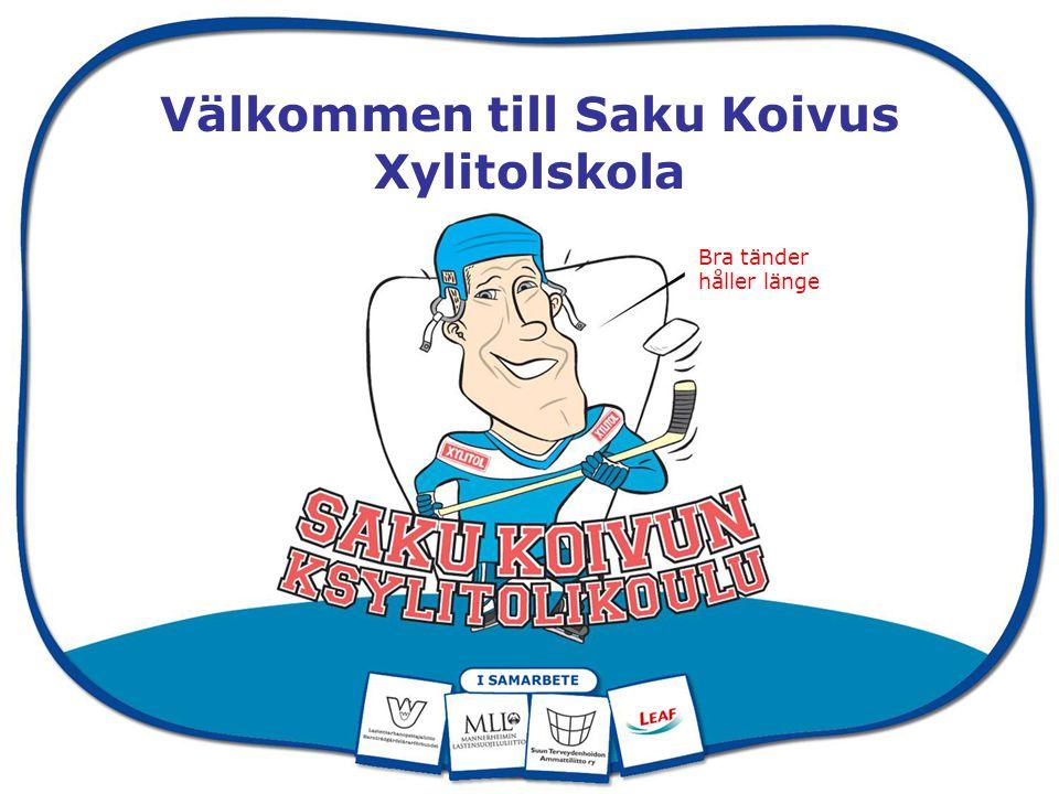 Välkommen till Saku Koivus Xylitolskola Bra tänder håller länge