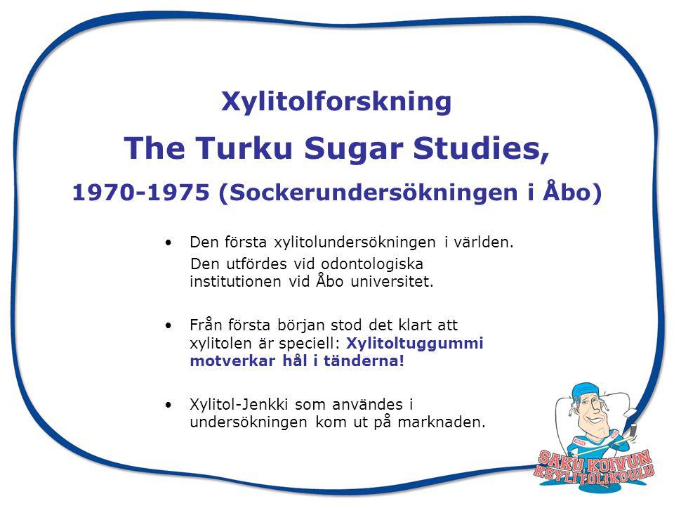 Xylitolforskning The Turku Sugar Studies, 1970-1975 (Sockerundersökningen i Åbo) Den första xylitolundersökningen i världen.