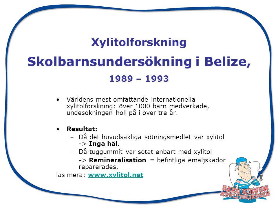 Xylitolforskning Skolbarnsundersökning i Belize, 1989 – 1993 Världens mest omfattande internationella xylitolforskning: över 1000 barn medverkade, undesökningen höll på i över tre år.