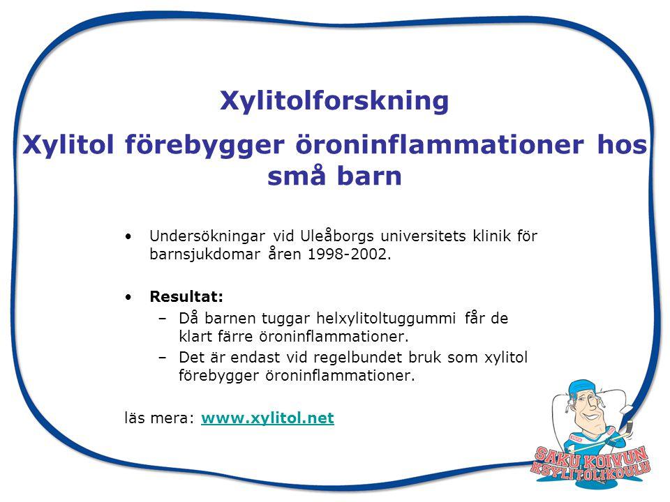 Xylitol förebygger öroninflammationer hos små barn Undersökningar vid Uleåborgs universitets klinik för barnsjukdomar åren 1998-2002.