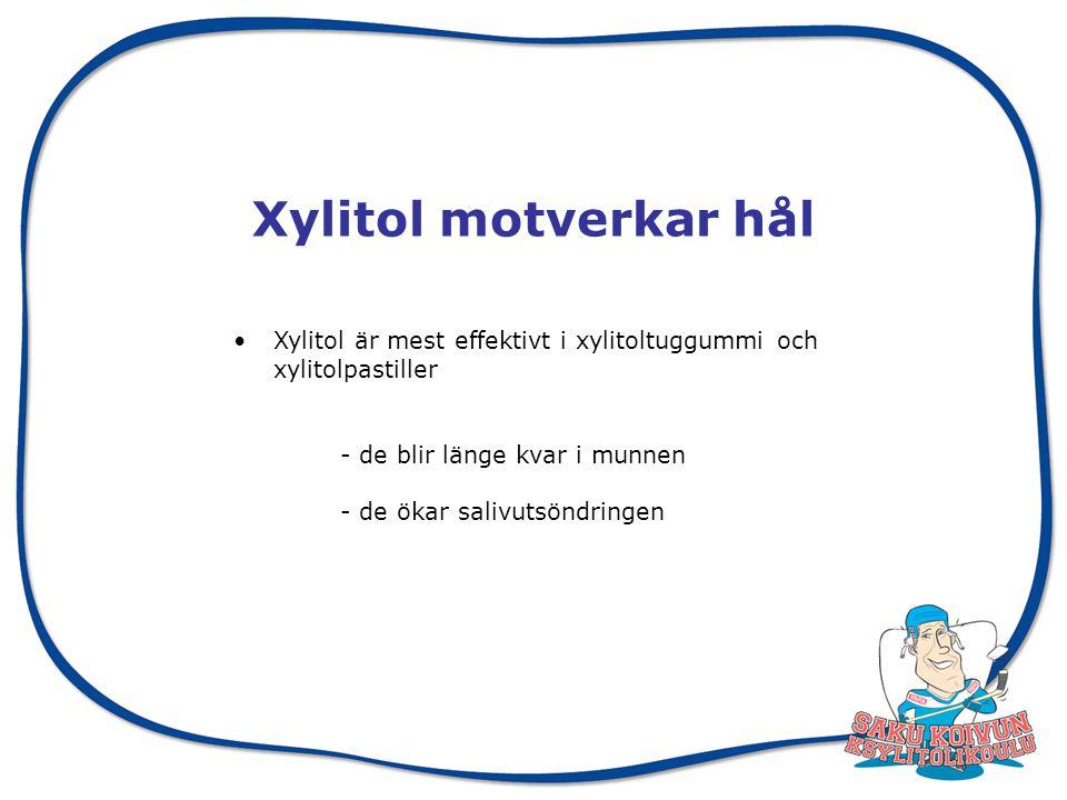 Xylitol motverkar hål Xylitol är mest effektivt i xylitoltuggummi och xylitolpastiller - de blir länge kvar i munnen - de ökar salivutsöndringen
