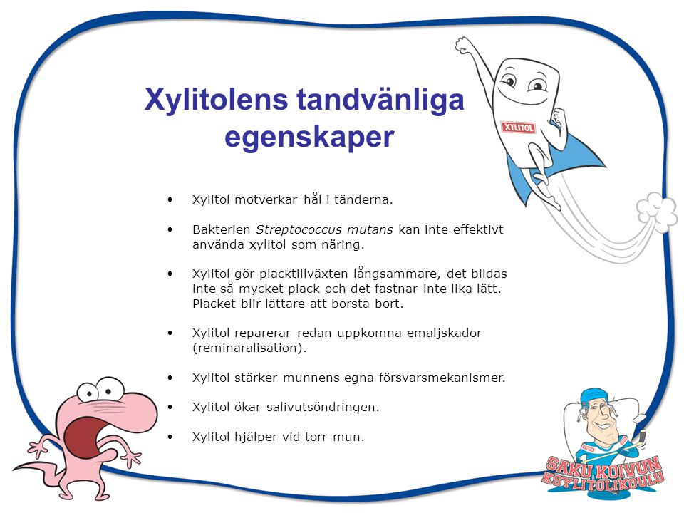 Välj ett xylitoltuggummi eller en – pastill som innehåller tillräckligt med xylitol.