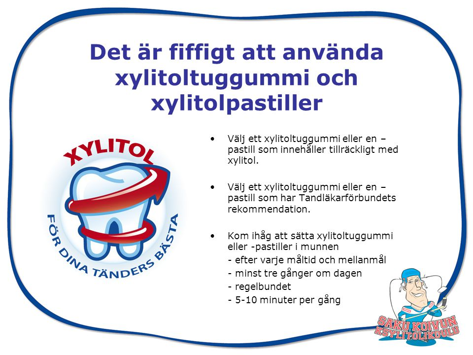 Xylitolforskning En estnisk xylitolundersökning, 1994 – 2000 Skolbarnsundersökning – Under skoldagarna fick barnen xylitolpastiller eller helxylitoltuggummi.