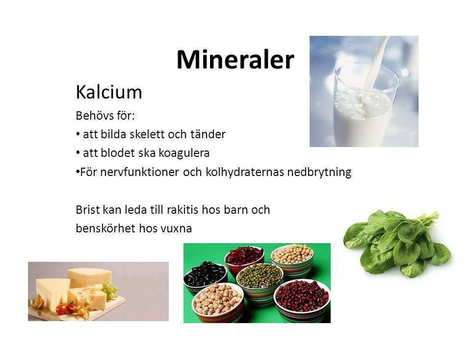 Mineraler Kalcium Behövs för: att bilda skelett och tänder att blodet ska koagulera För nervfunktioner och kolhydraternas nedbrytning Brist kan leda t