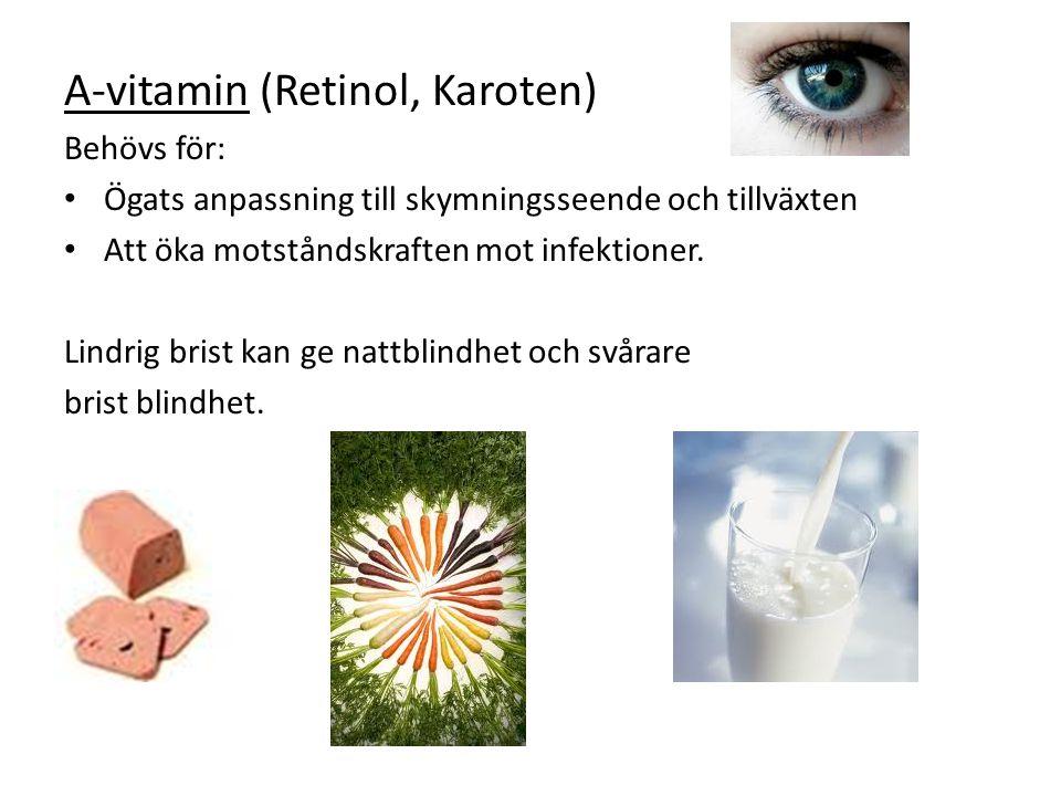 A-vitamin (Retinol, Karoten) Behövs för: Ögats anpassning till skymningsseende och tillväxten Att öka motståndskraften mot infektioner. Lindrig brist