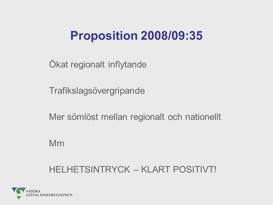 Proposition 2008/09:35 Ökat regionalt inflytande Trafikslagsövergripande Mer sömlöst mellan regionalt och nationellt Mm HELHETSINTRYCK – KLART POSITIVT!