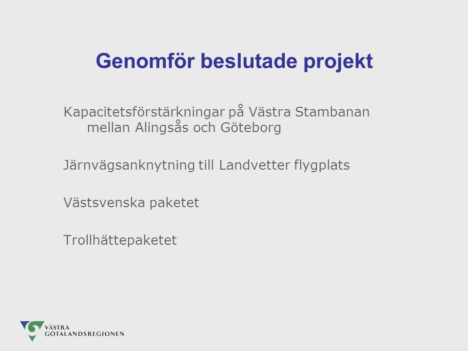 Genomför beslutade projekt Kapacitetsförstärkningar på Västra Stambanan mellan Alingsås och Göteborg Järnvägsanknytning till Landvetter flygplats Västsvenska paketet Trollhättepaketet