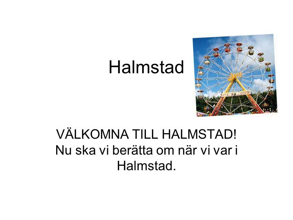 Halmstad VÄLKOMNA TILL HALMSTAD! Nu ska vi berätta om när vi var i Halmstad.