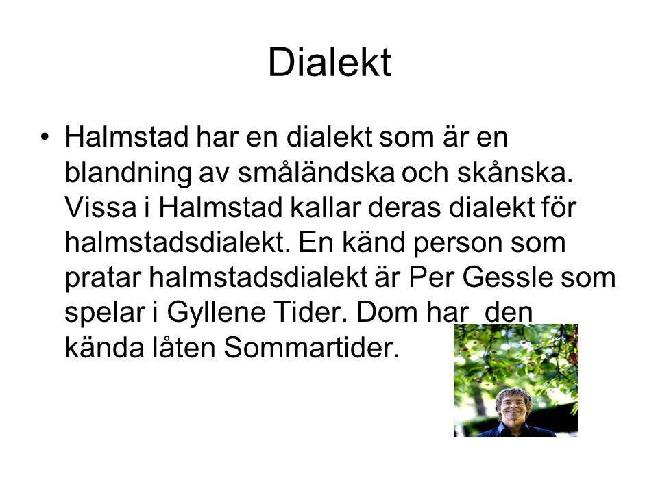 Dialekt Halmstad har en dialekt som är en blandning av småländska och skånska. Vissa i Halmstad kallar deras dialekt för halmstadsdialekt. En känd per