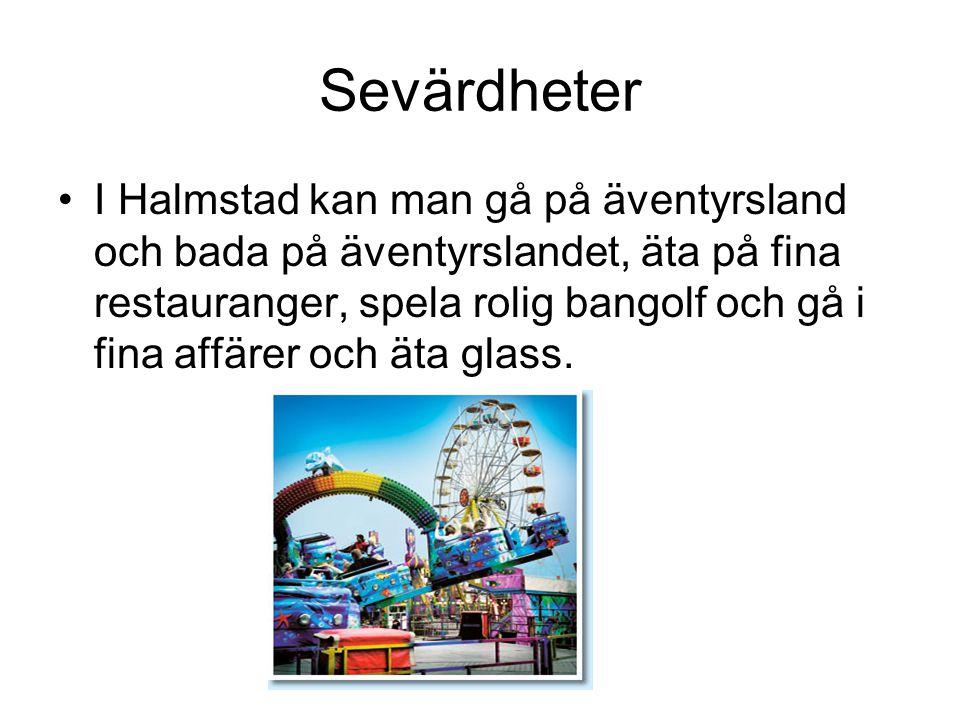 Sevärdheter I Halmstad kan man gå på äventyrsland och bada på äventyrslandet, äta på fina restauranger, spela rolig bangolf och gå i fina affärer och