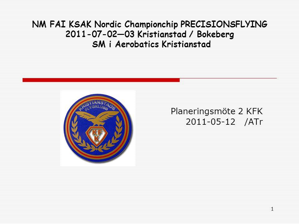 1 NM FAI KSAK Nordic Championchip PRECISIONSFLYING 2011-07-02—03 Kristianstad / Bokeberg SM i Aerobatics Kristianstad Planeringsmöte 2 KFK 2011-05-12 /ATr