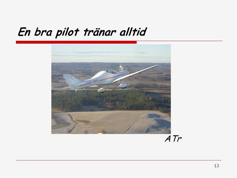 13 En bra pilot tränar alltid ATr