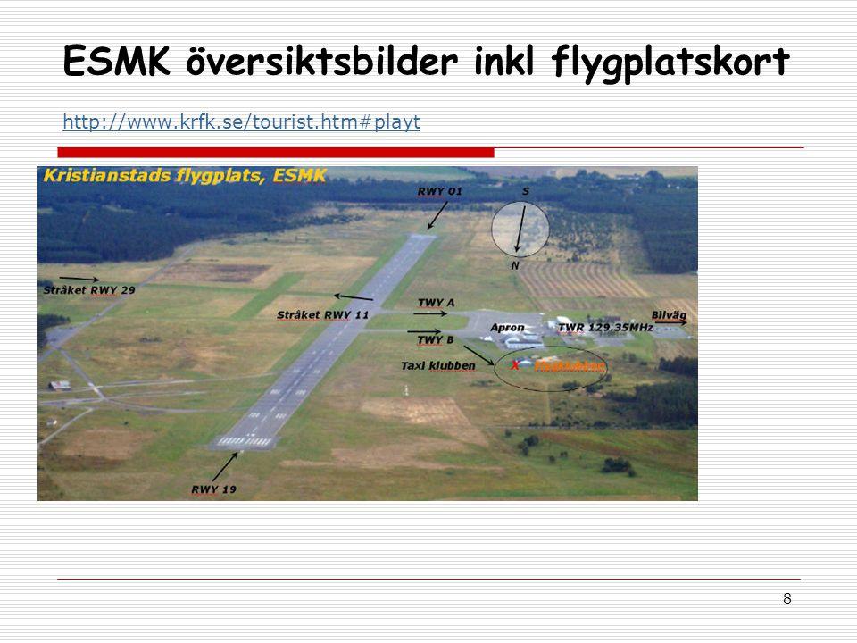 8 ESMK översiktsbilder inkl flygplatskort http://www.krfk.se/tourist.htm#playt http://www.krfk.se/tourist.htm#playt