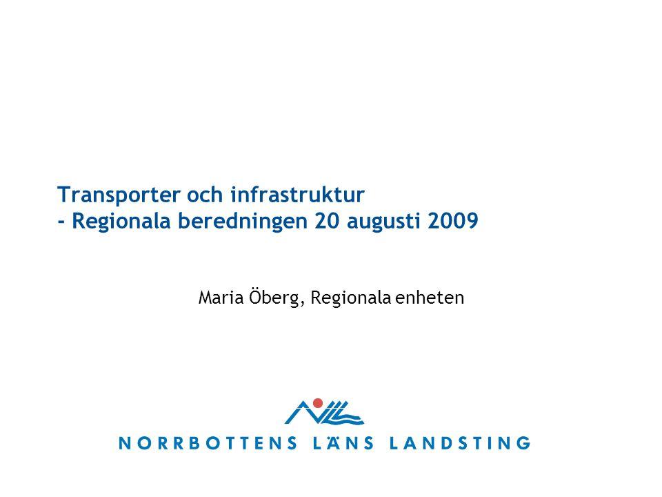 Transporter och infrastruktur - Regionala beredningen 20 augusti 2009 Maria Öberg, Regionala enheten