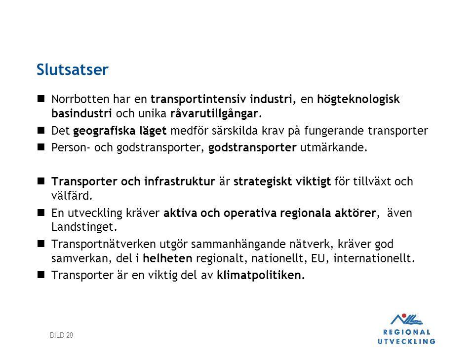 BILD 28 Slutsatser Norrbotten har en transportintensiv industri, en högteknologisk basindustri och unika råvarutillgångar.
