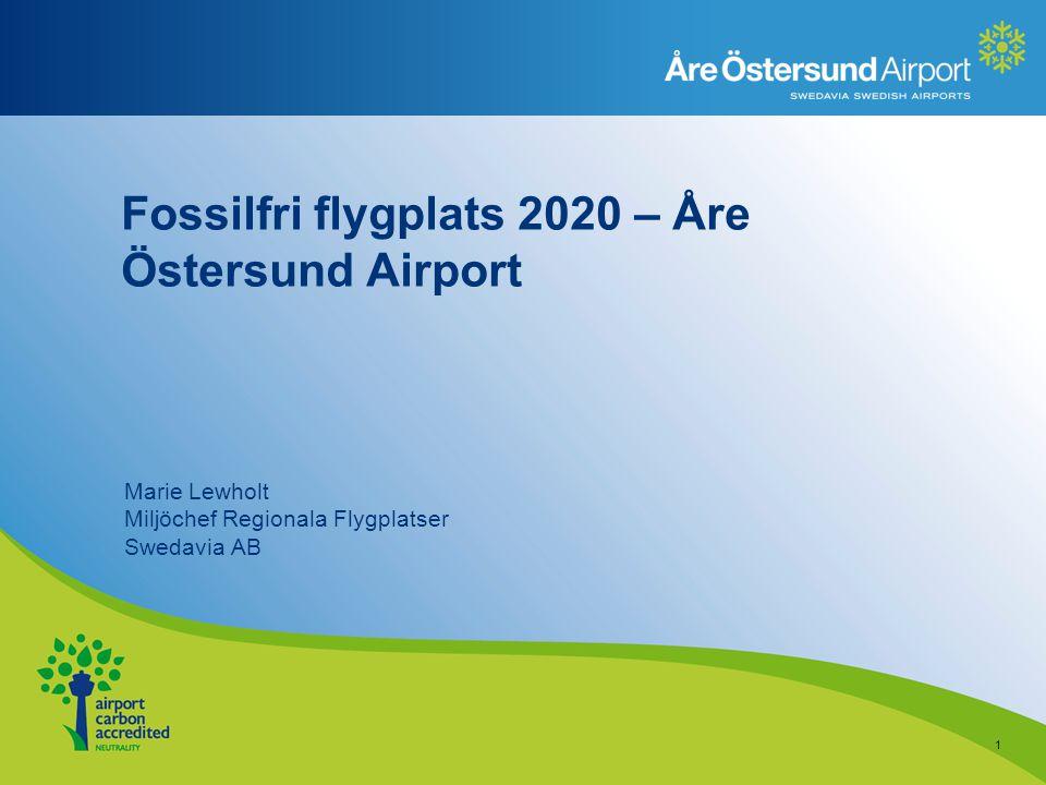 Fossilfri flygplats 2020 – Åre Östersund Airport Marie Lewholt Miljöchef Regionala Flygplatser Swedavia AB 1