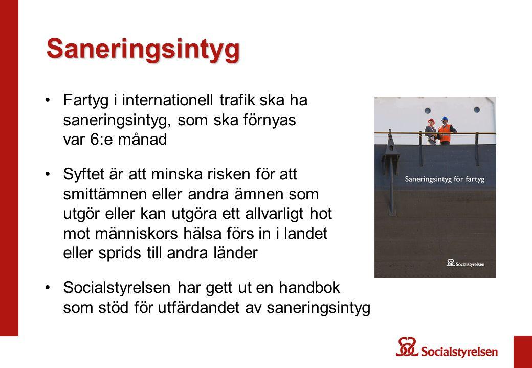 Fartyg i internationell trafik ska ha saneringsintyg, som ska förnyas var 6:e månad Syftet är att minska risken för att smittämnen eller andra ämnen s
