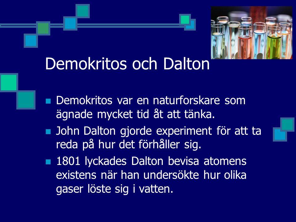 Demokritos och Dalton Demokritos var en naturforskare som ägnade mycket tid åt att tänka. John Dalton gjorde experiment för att ta reda på hur det för