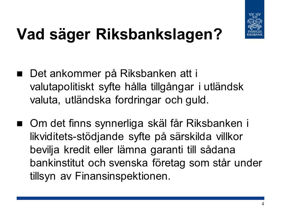Vad säger Riksbankslagen? Det ankommer på Riksbanken att i valutapolitiskt syfte hålla tillgångar i utländsk valuta, utländska fordringar och guld. Om