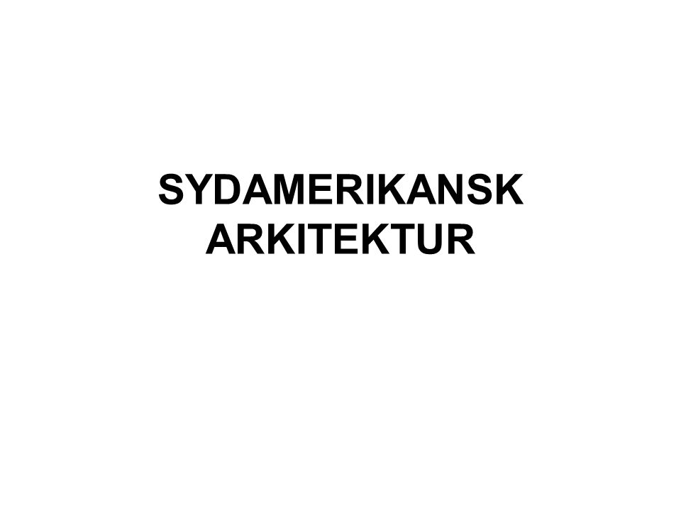SYDAMERIKANSK ARKITEKTUR