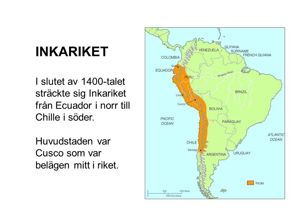 INKARIKET I slutet av 1400-talet sträckte sig Inkariket från Ecuador i norr till Chille i söder. Huvudstaden var Cusco som var belägen mitt i riket.