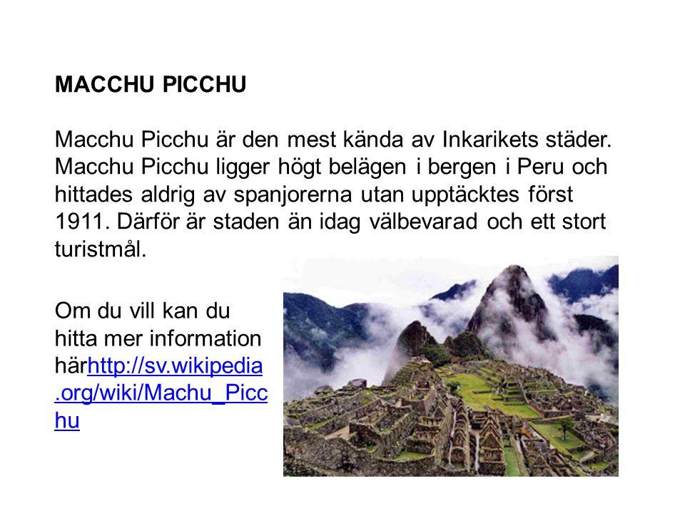 MACCHU PICCHU Macchu Picchu är den mest kända av Inkarikets städer. Macchu Picchu ligger högt belägen i bergen i Peru och hittades aldrig av spanjorer