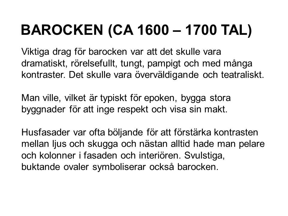 BAROCKEN (CA 1600 – 1700 TAL) Viktiga drag för barocken var att det skulle vara dramatiskt, rörelsefullt, tungt, pampigt och med många kontraster. Det