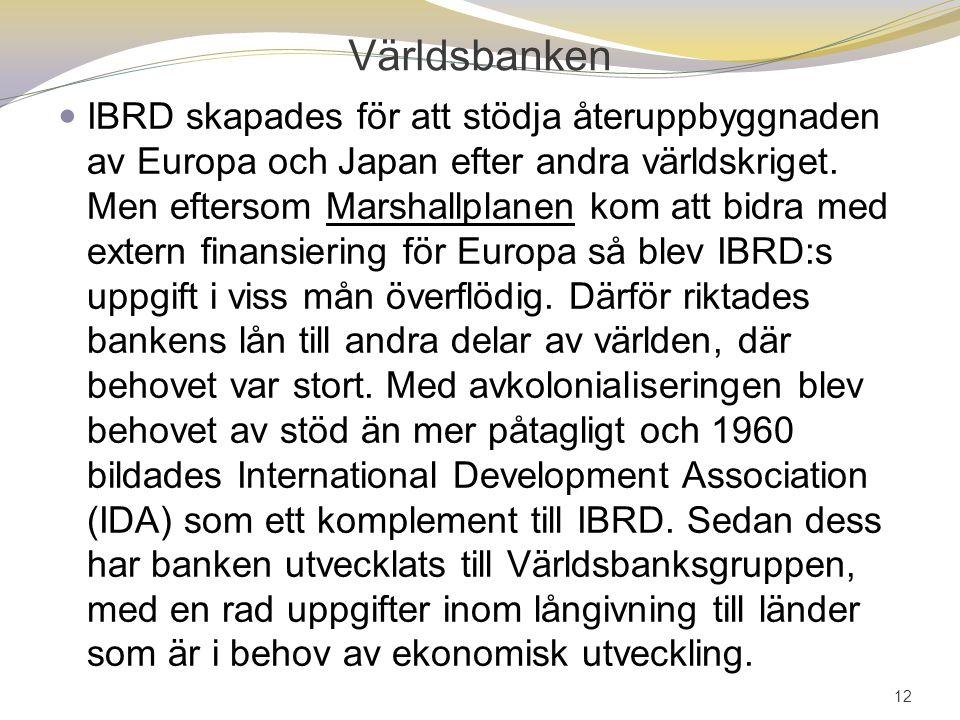 Världsbanken IBRD skapades för att stödja återuppbyggnaden av Europa och Japan efter andra världskriget. Men eftersom Marshallplanen kom att bidra med