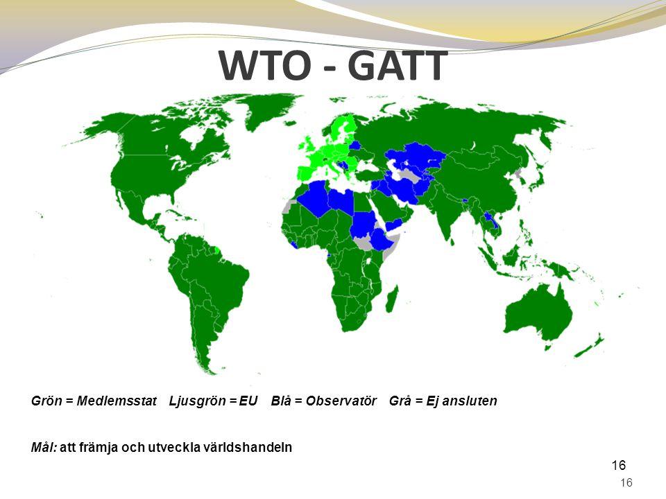 WTO - GATT 16 Grön = Medlemsstat Ljusgrön = EU Blå = Observatör Grå = Ej ansluten Mål: att främja och utveckla världshandeln