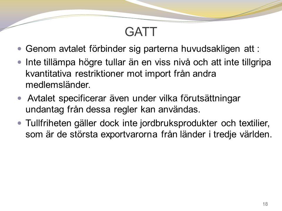 GATT Genom avtalet förbinder sig parterna huvudsakligen att : Inte tillämpa högre tullar än en viss nivå och att inte tillgripa kvantitativa restriktioner mot import från andra medlemsländer.