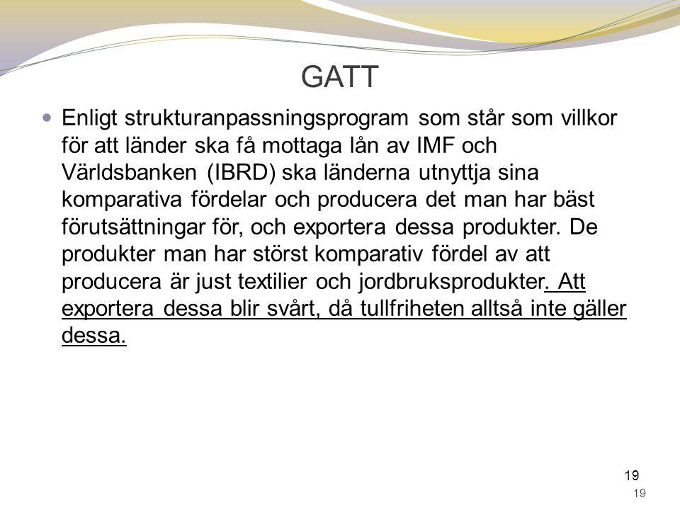 GATT Enligt strukturanpassningsprogram som står som villkor för att länder ska få mottaga lån av IMF och Världsbanken (IBRD) ska länderna utnyttja sina komparativa fördelar och producera det man har bäst förutsättningar för, och exportera dessa produkter.