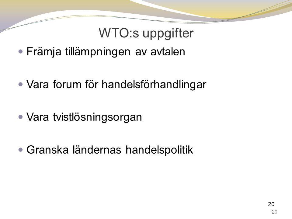 WTO:s uppgifter Främja tillämpningen av avtalen Vara forum för handelsförhandlingar Vara tvistlösningsorgan Granska ländernas handelspolitik 20