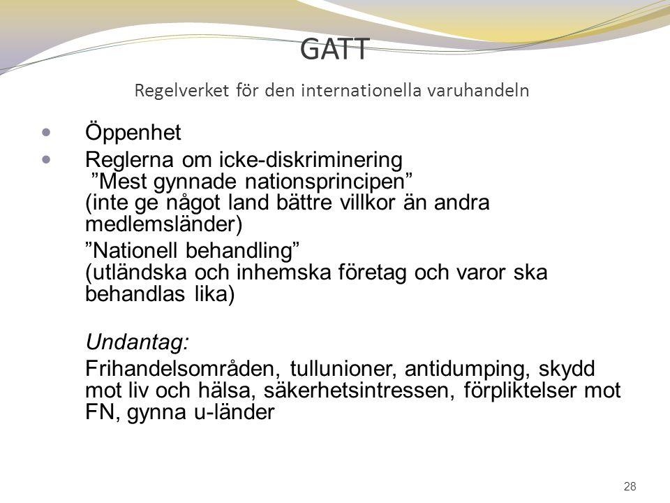 """GATT Regelverket för den internationella varuhandeln Öppenhet Reglerna om icke-diskriminering """"Mest gynnade nationsprincipen"""" (inte ge något land bätt"""