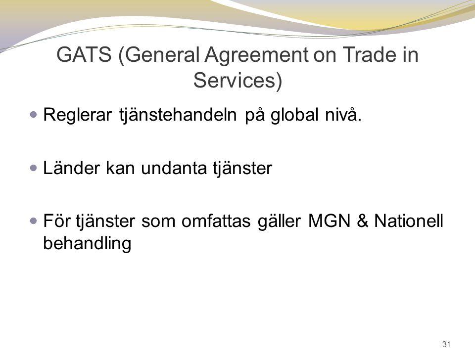 GATS (General Agreement on Trade in Services) Reglerar tjänstehandeln på global nivå. Länder kan undanta tjänster För tjänster som omfattas gäller MGN