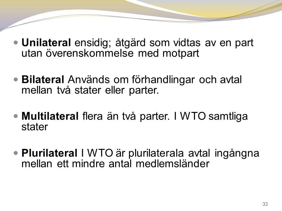 Unilateral ensidig; åtgärd som vidtas av en part utan överenskommelse med motpart Bilateral Används om förhandlingar och avtal mellan två stater eller