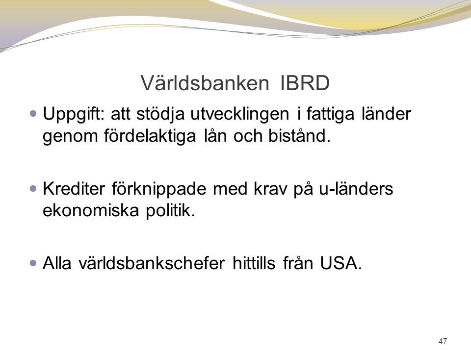 Världsbanken IBRD Uppgift: att stödja utvecklingen i fattiga länder genom fördelaktiga lån och bistånd. Krediter förknippade med krav på u-länders eko